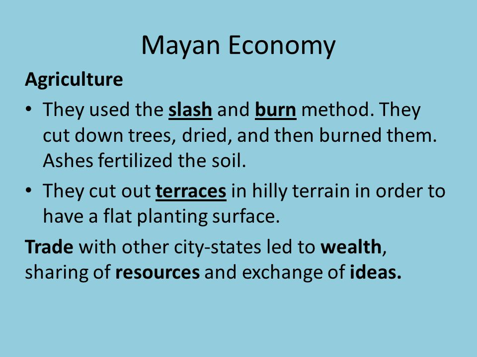 mayan agriculture The ancient maya had diverse and sophisticated methods of food production it was formerly believed that shifting cultivation (swidden) agriculture provided most of their food but it is now thought that permanent raised fields, terracing, forest gardens, managed fallows, and wild harvesting were.