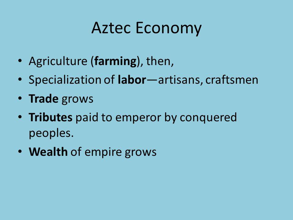 Aztec Economy Agriculture (farming), then,
