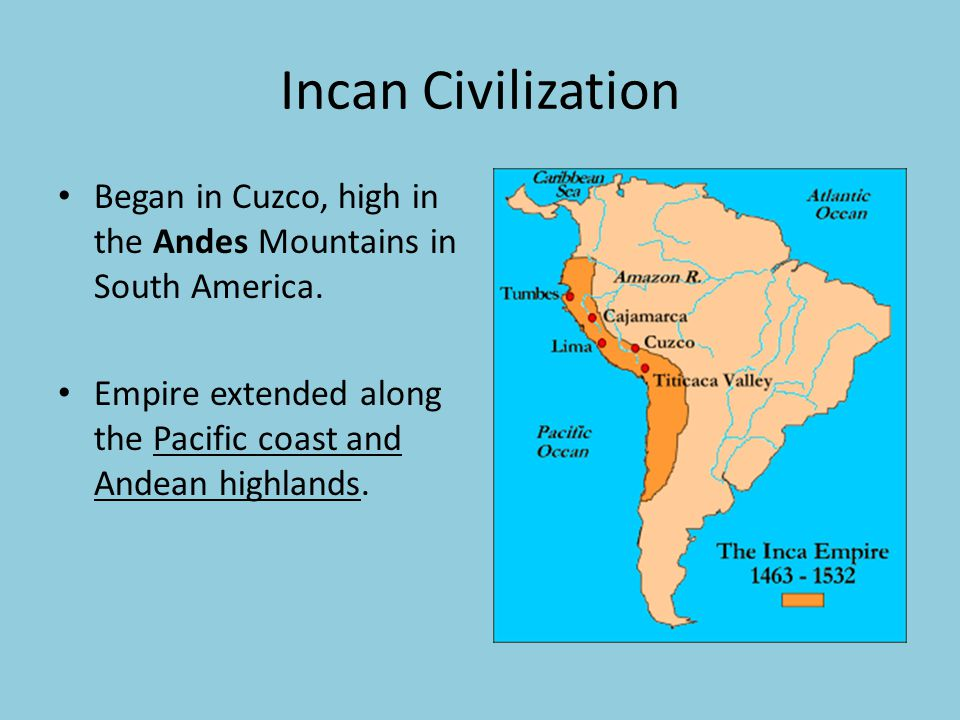 Incan Civilization Began in Cuzco, high in the Andes Mountains in South America.