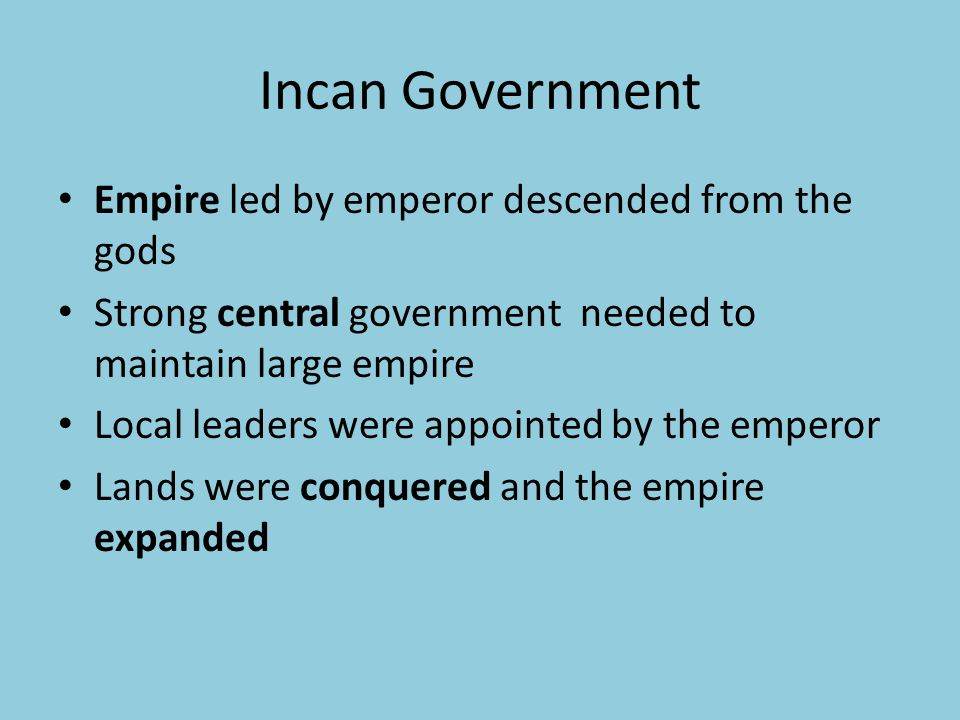 Incan Government Empire led by emperor descended from the gods
