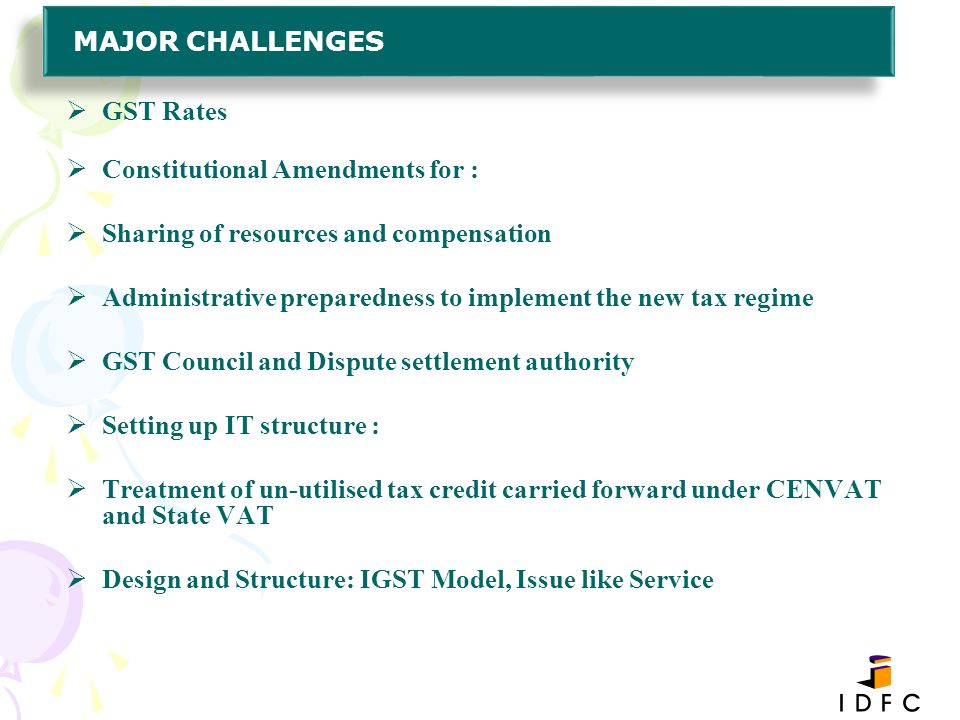 MAJOR CHALLENGES GST Rates. Constitutional Amendments for : Sharing of resources and compensation.