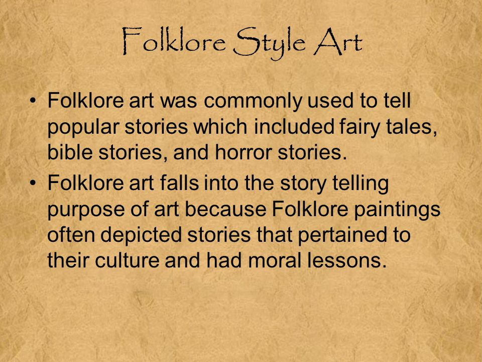 Folklore Style Art Folklore art was commonly used to tell popular stories which included fairy tales, bible stories, and horror stories.