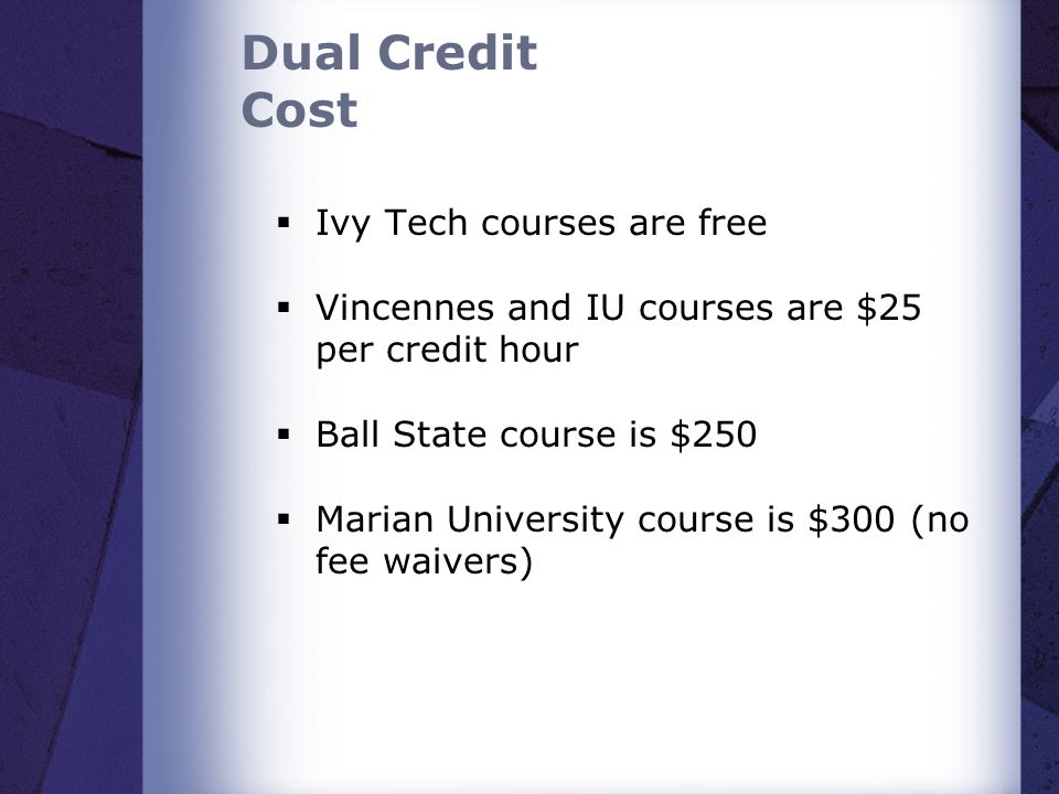 Dual Credit Cost Ivy Tech courses are free