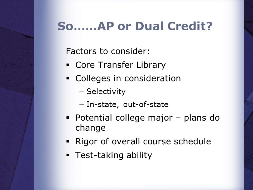 So……AP or Dual Credit Factors to consider: Core Transfer Library
