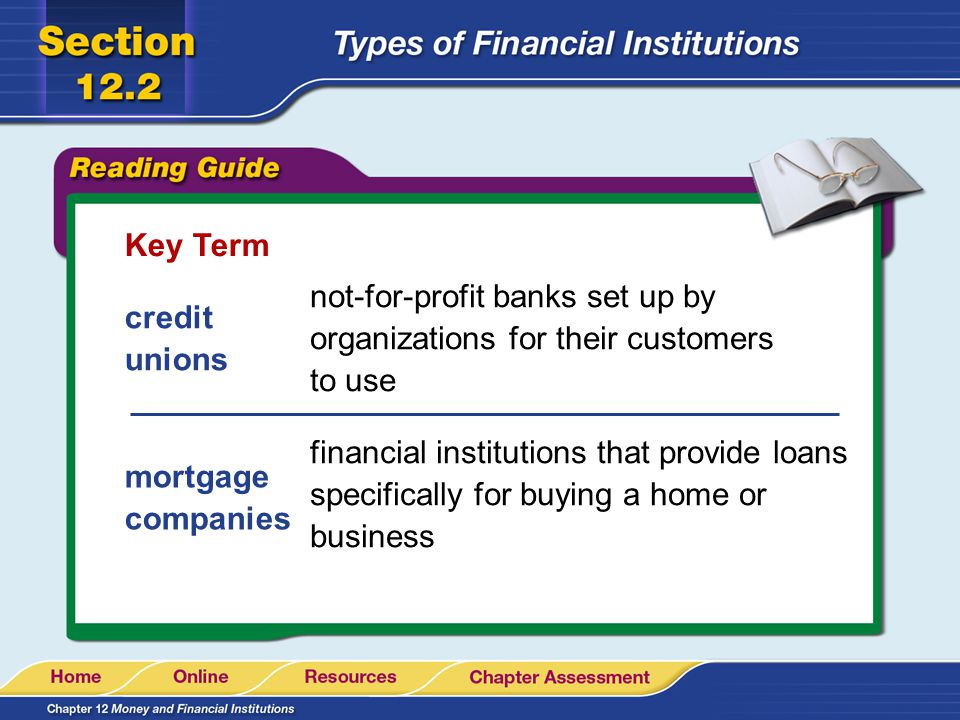 Key Term not-for-profit banks set up by organizations for their customers to use. credit unions.