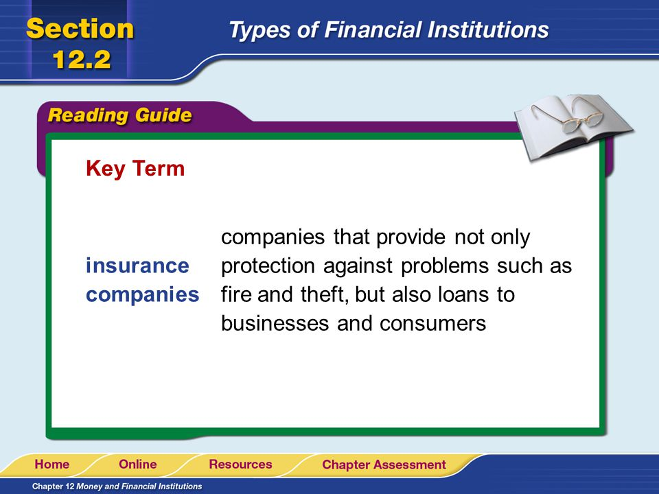 Key Term companies that provide not only protection against problems such as fire and theft, but also loans to businesses and consumers.