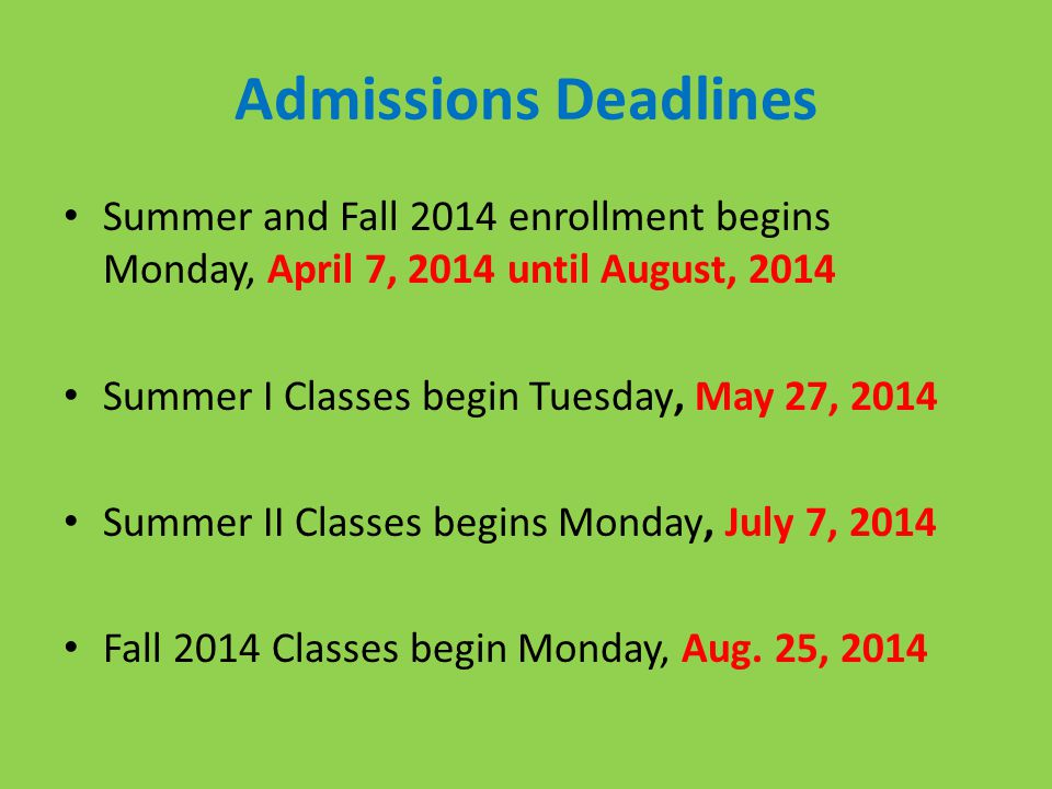Admissions Deadlines Summer and Fall 2014 enrollment begins Monday, April 7, 2014 until August, 2014.