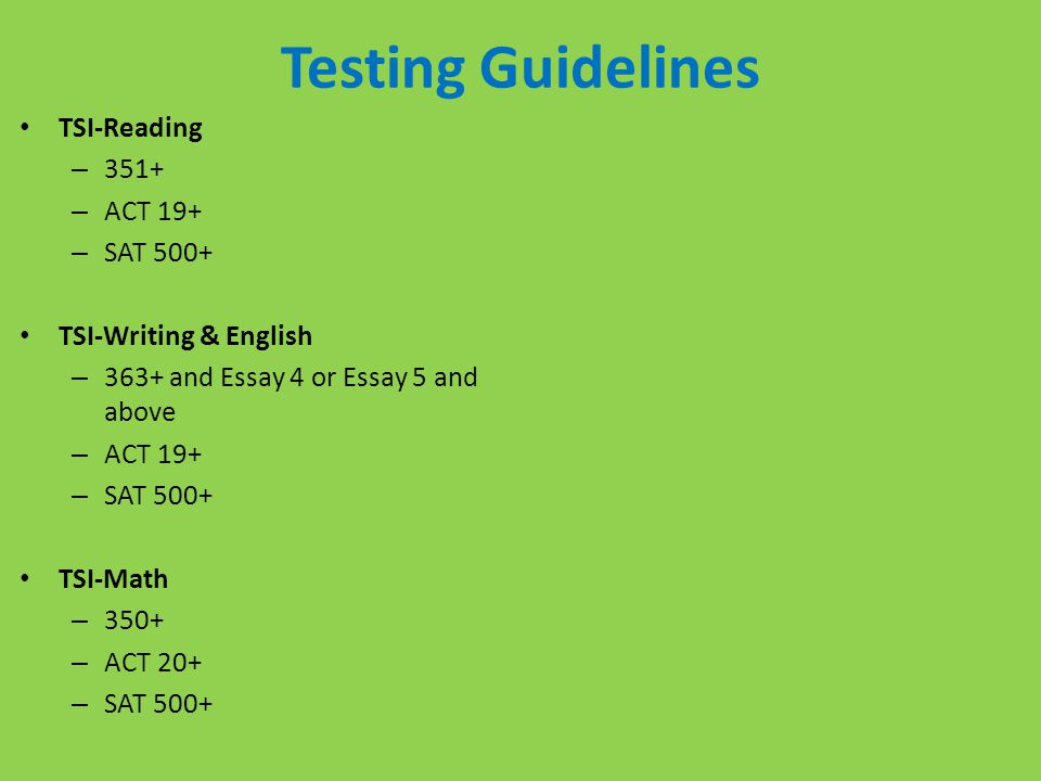 Testing Guidelines TSI-Reading 351+ ACT 19+ SAT 500+