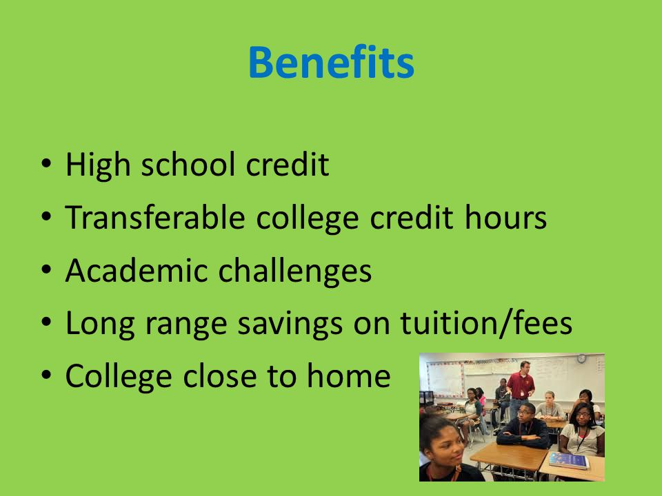 Benefits High school credit Transferable college credit hours