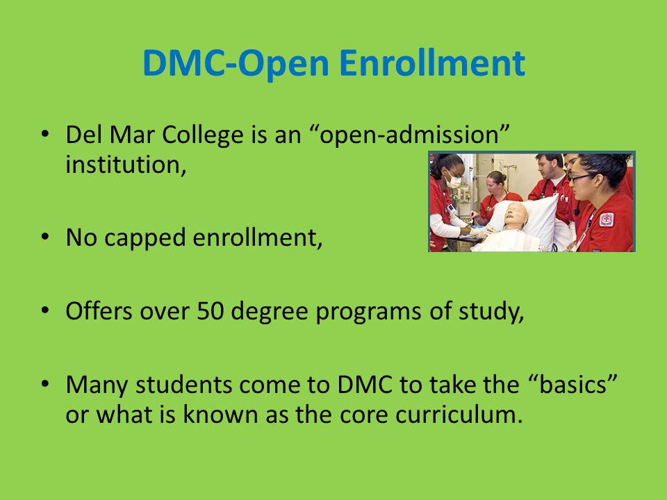 DMC-Open Enrollment Del Mar College is an open-admission institution, No capped enrollment, Offers over 50 degree programs of study,