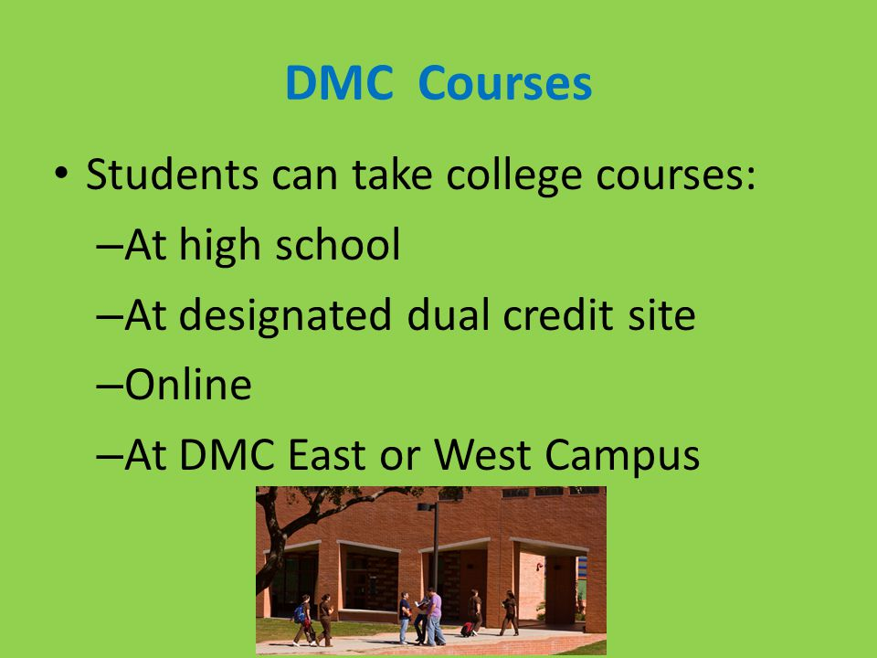 DMC Courses Students can take college courses: At high school