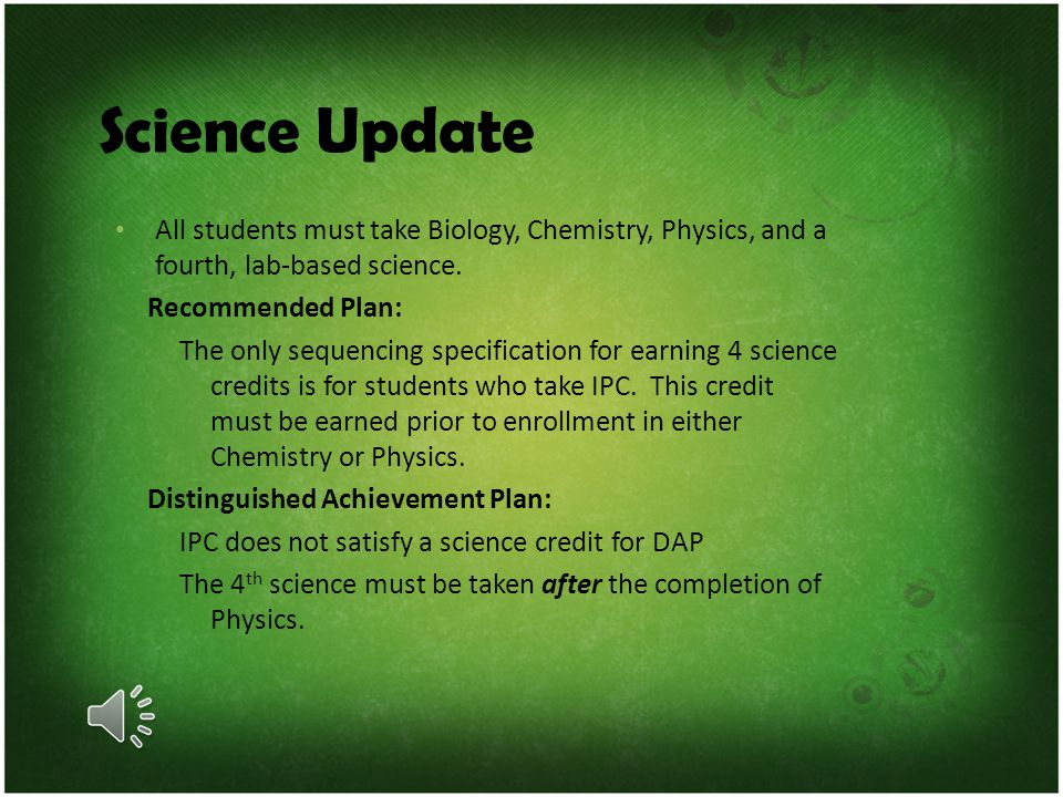 Science Update All students must take Biology, Chemistry, Physics, and a fourth, lab-based science.