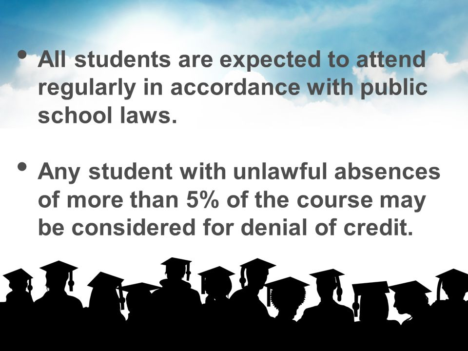All students are expected to attend regularly in accordance with public school laws.