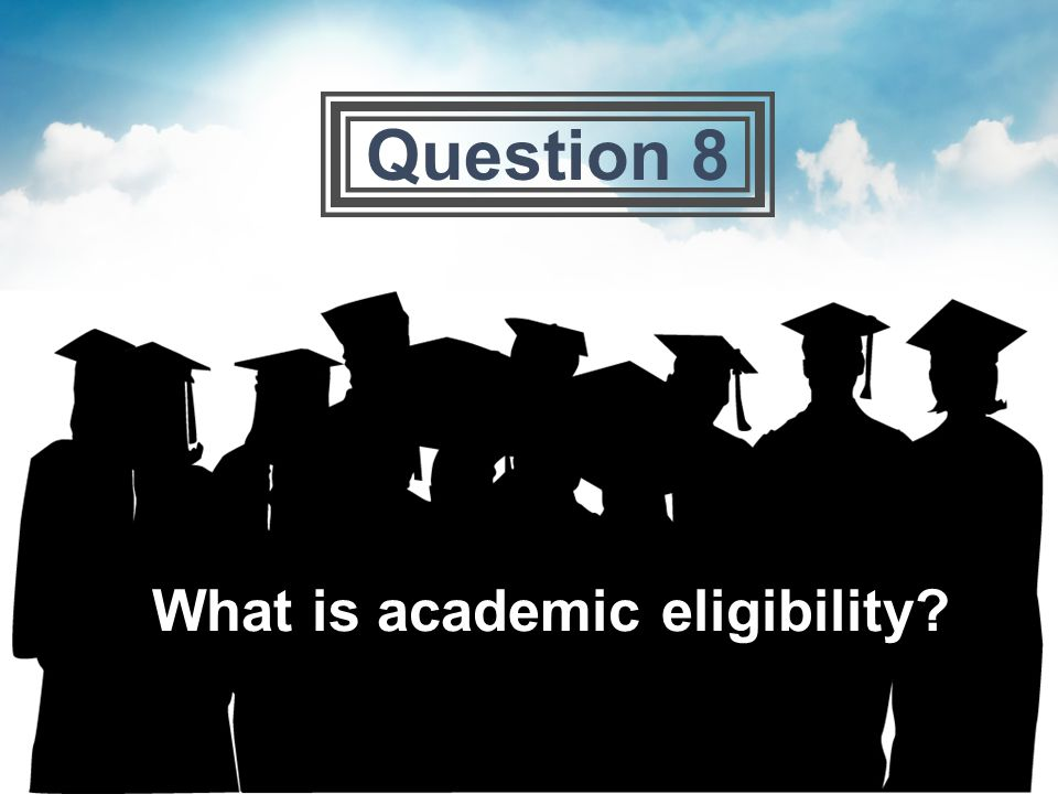 What is academic eligibility