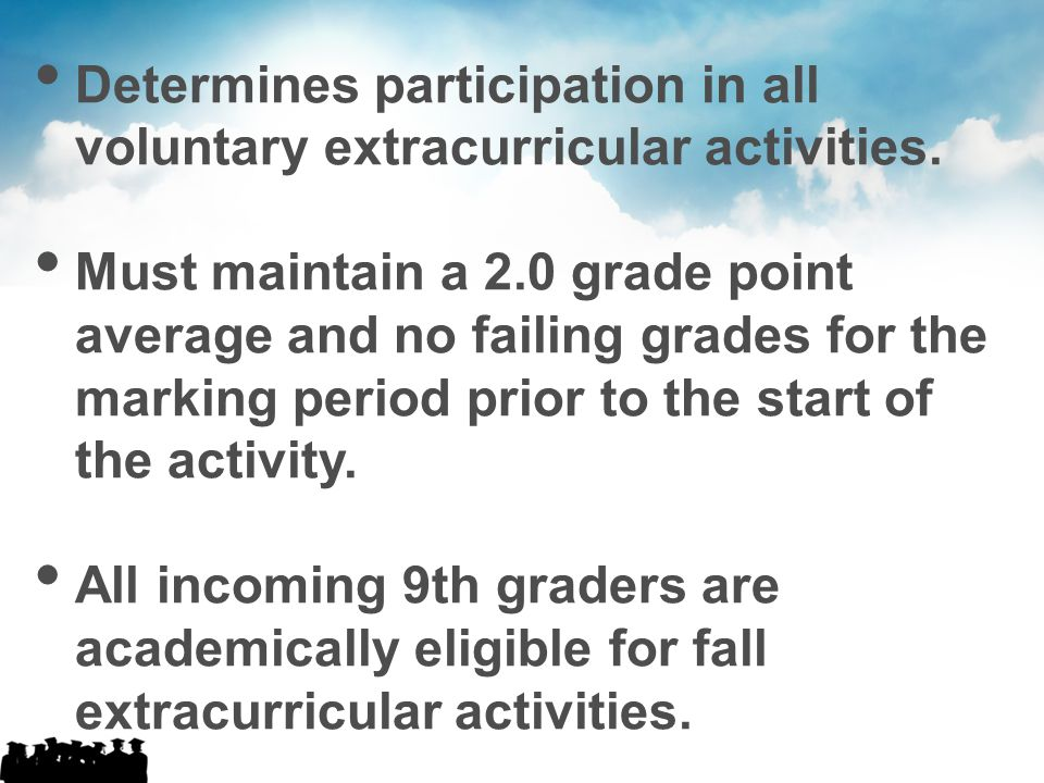 Determines participation in all voluntary extracurricular activities.