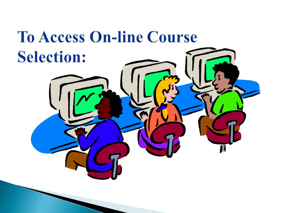 To Access On-line Course Selection: