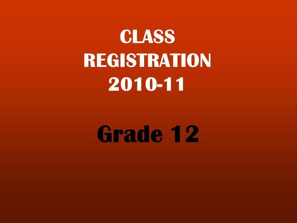 CLASS REGISTRATION 2010-11 Grade 12