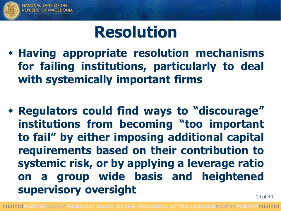 Resolution Having appropriate resolution mechanisms for failing institutions, particularly to deal with systemically important firms.