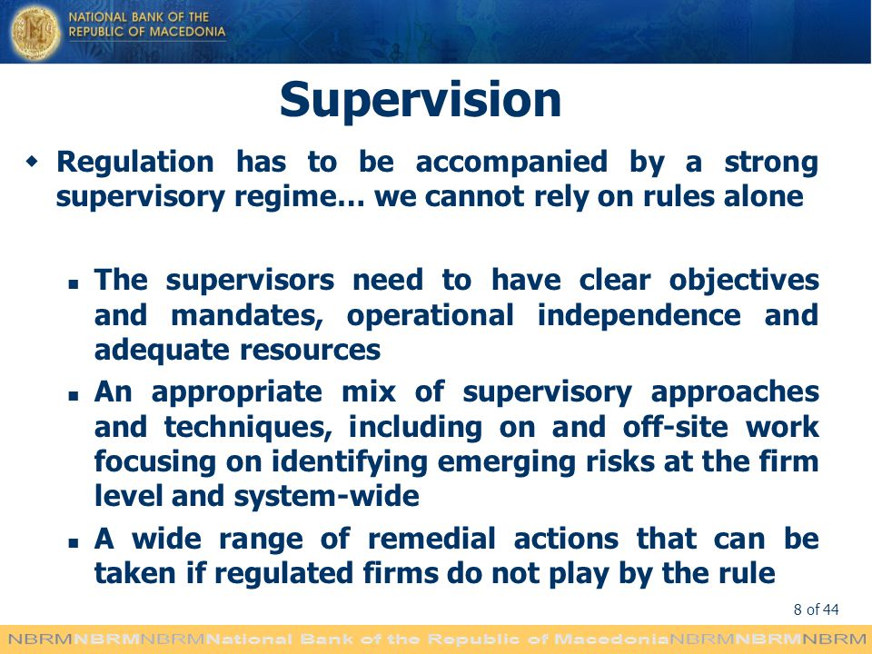 Supervision Regulation has to be accompanied by a strong supervisory regime… we cannot rely on rules alone.