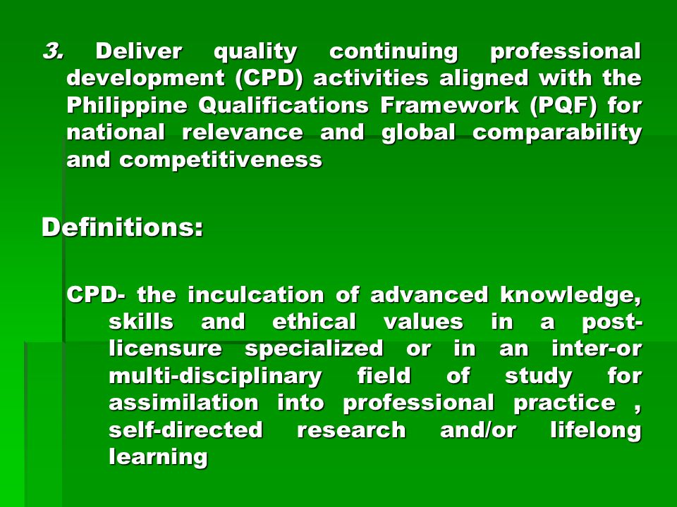 3. Deliver quality continuing professional development (CPD) activities aligned with the Philippine Qualifications Framework (PQF) for national relevance and global comparability and competitiveness