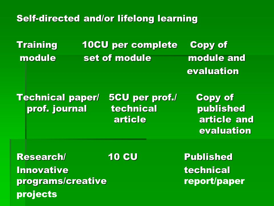 Self-directed and/or lifelong learning Training 10CU per complete Copy of module set of module module and evaluation Technical paper/ 5CU per prof./ Copy of prof.