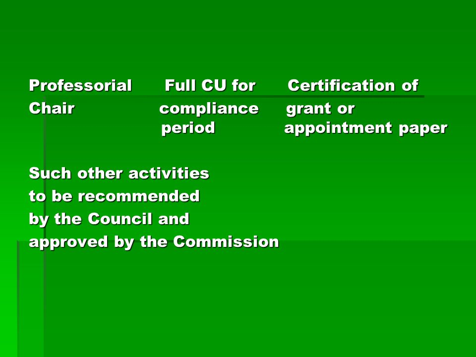 Professorial Full CU for Certification of Chair compliance grant or period appointment paper Such other activities to be recommended by the Council and approved by the Commission