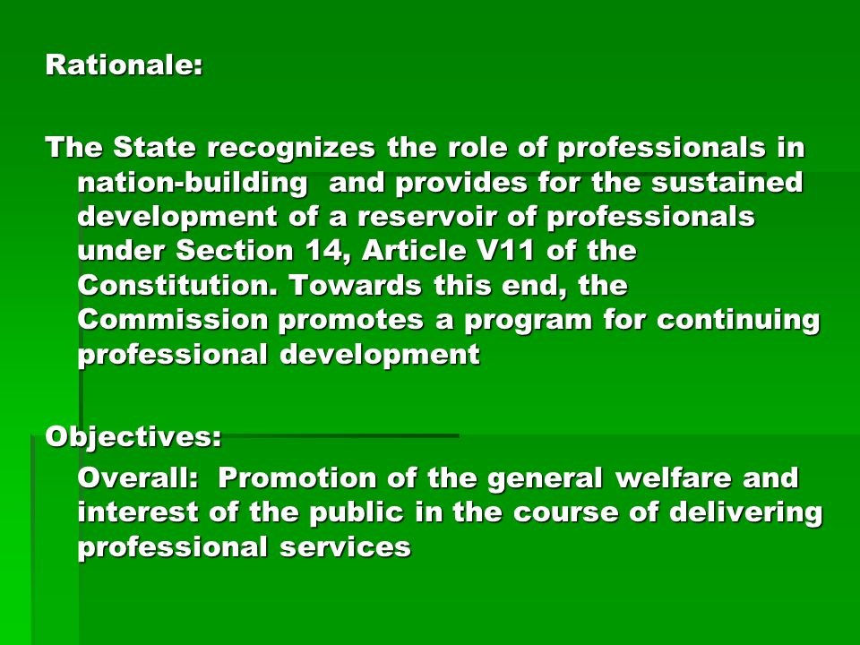 Rationale: The State recognizes the role of professionals in nation-building and provides for the sustained development of a reservoir of professionals under Section 14, Article V11 of the Constitution.