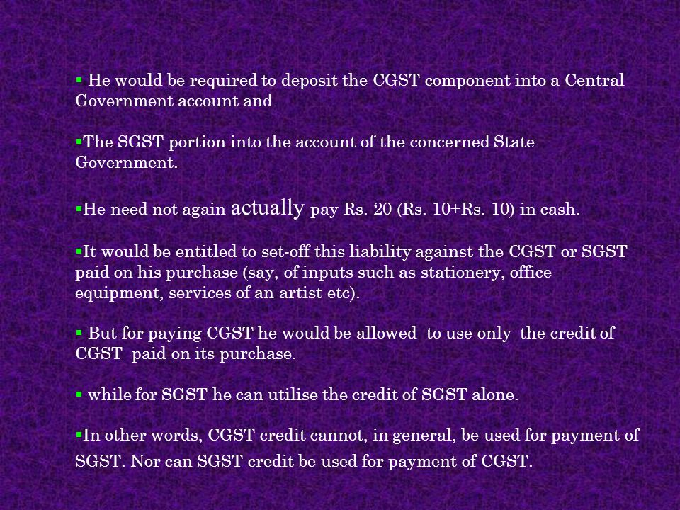 He would be required to deposit the CGST component into a Central Government account and