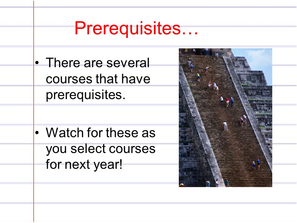 Prerequisites… There are several courses that have prerequisites.