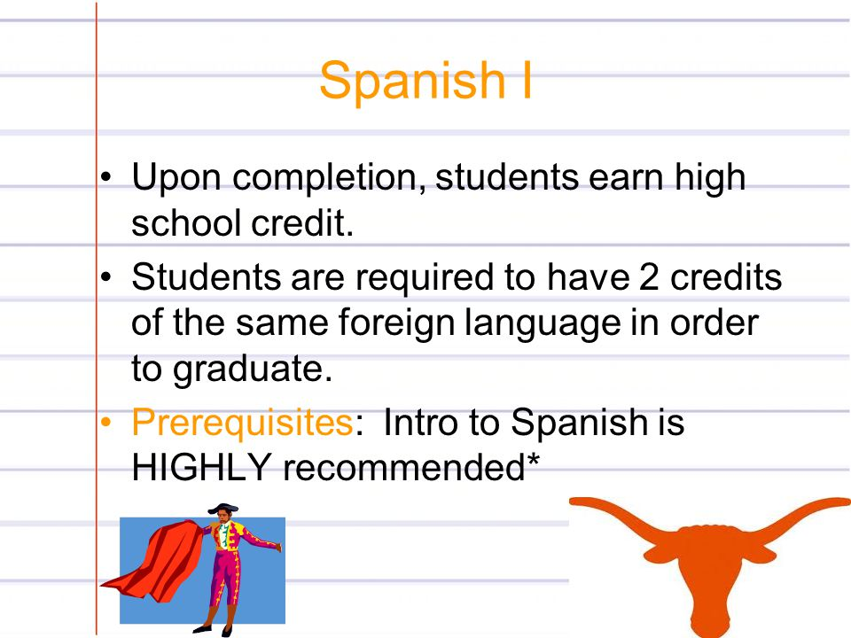 Spanish I Upon completion, students earn high school credit.