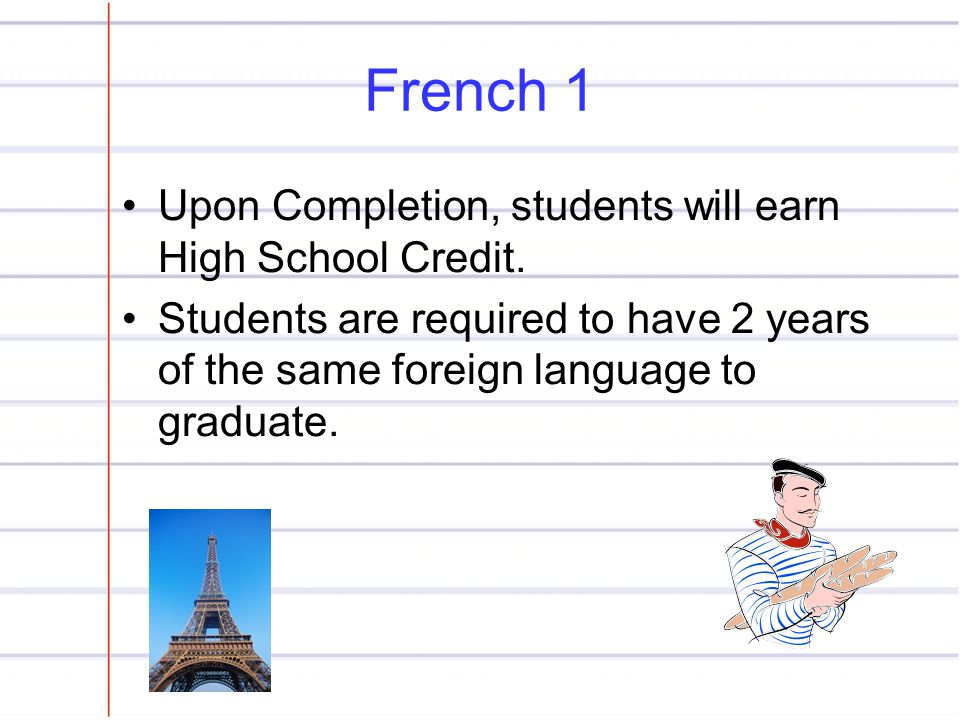 French 1 Upon Completion, students will earn High School Credit.