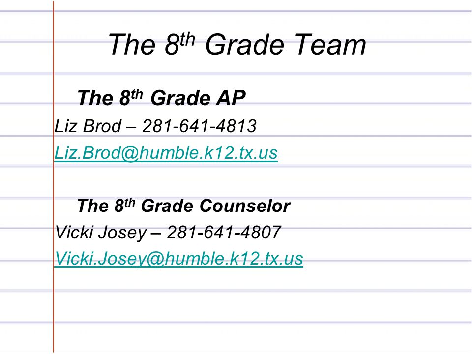 The 8th Grade Team The 8th Grade AP Liz Brod – 281-641-4813