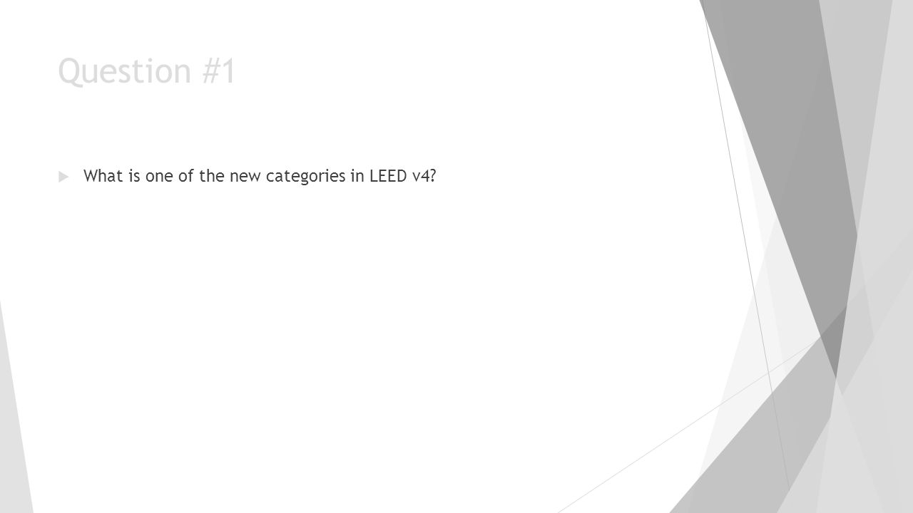 Question #1 What is one of the new categories in LEED v4