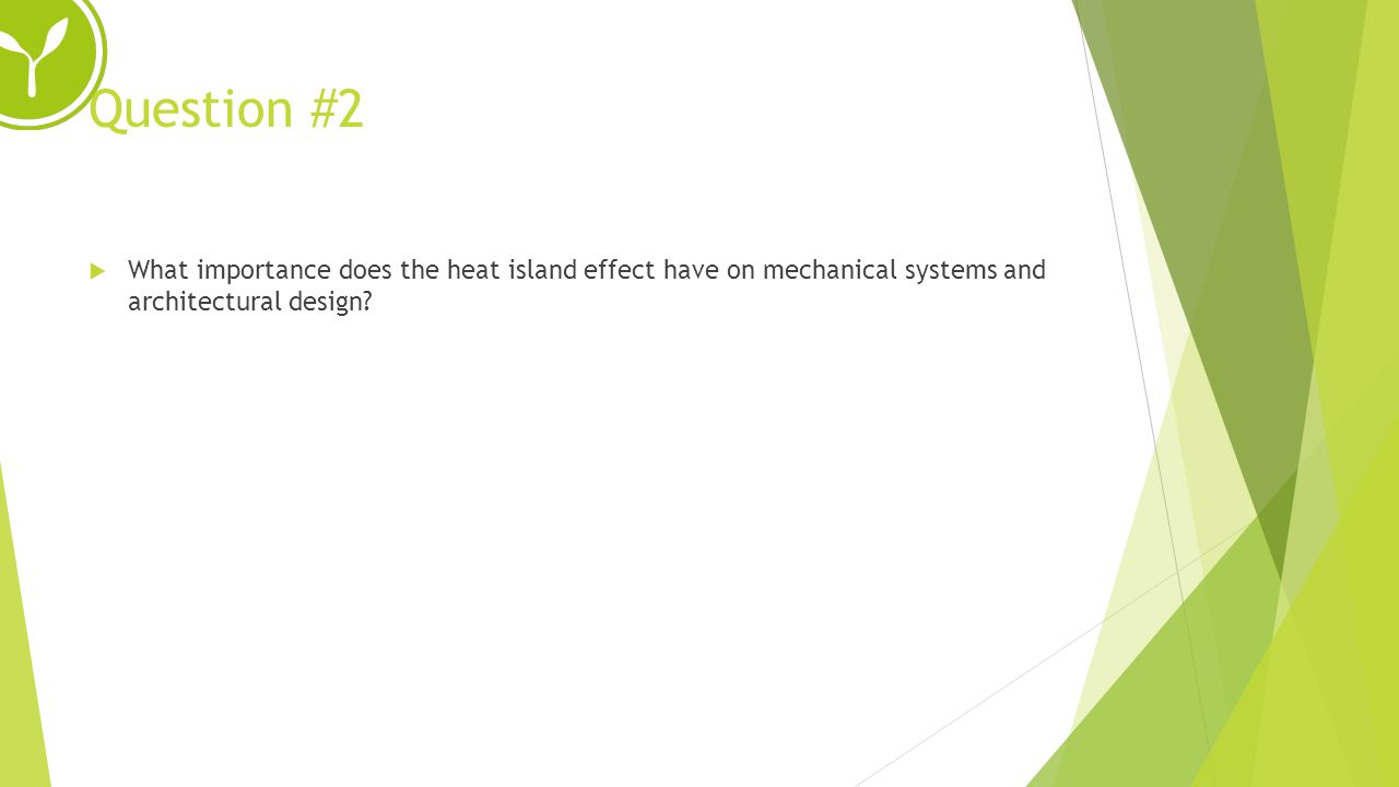 Question #2 What importance does the heat island effect have on mechanical systems and architectural design