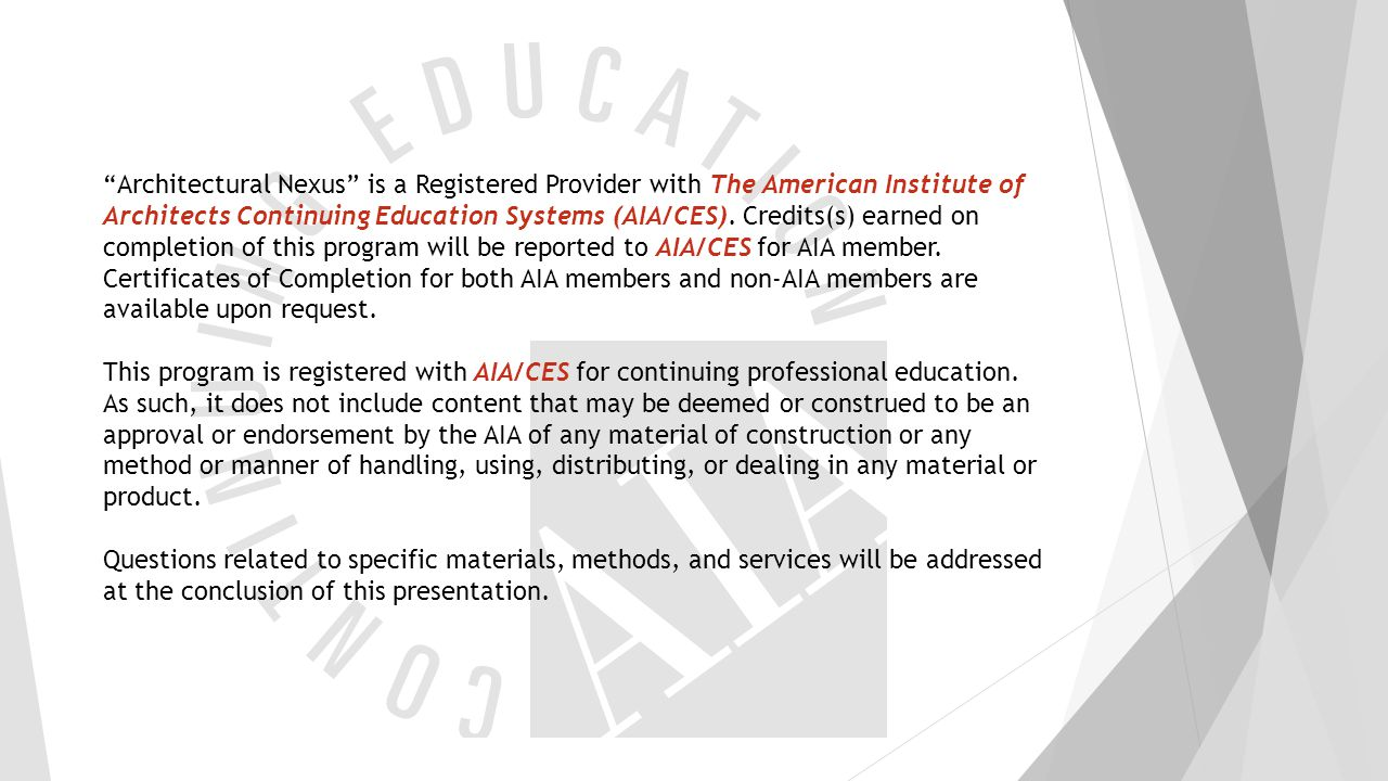 Architectural Nexus is a Registered Provider with The American Institute of Architects Continuing Education Systems (AIA/CES). Credits(s) earned on completion of this program will be reported to AIA/CES for AIA member. Certificates of Completion for both AIA members and non-AIA members are available upon request.