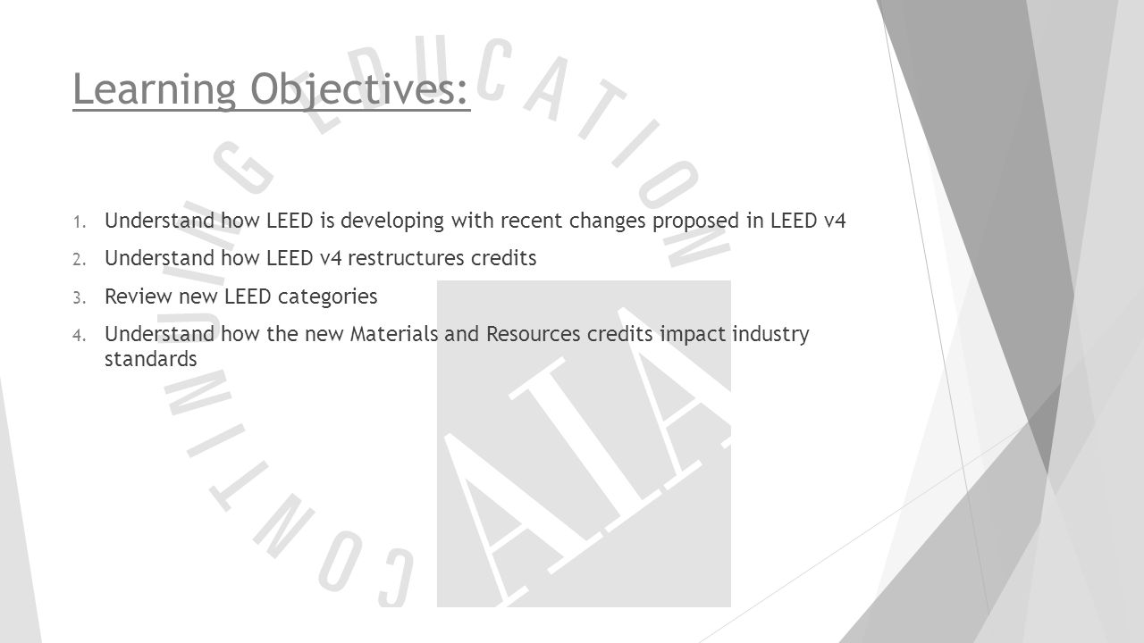 Learning Objectives: Understand how LEED is developing with recent changes proposed in LEED v4. Understand how LEED v4 restructures credits.