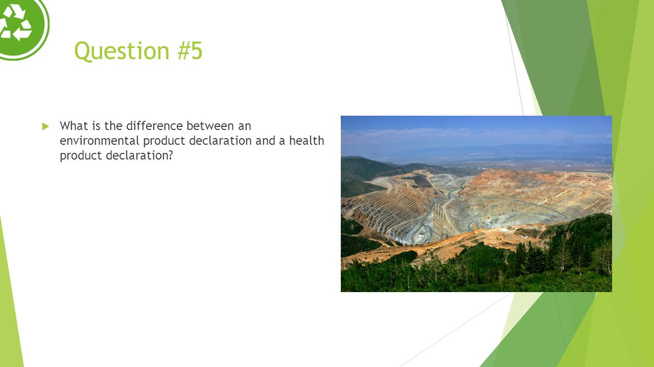 Question #5 What is the difference between an environmental product declaration and a health product declaration