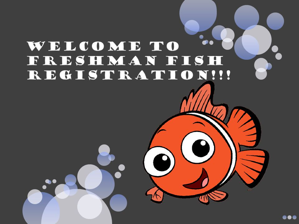 WELCOME TO Freshman Fish registration!!!