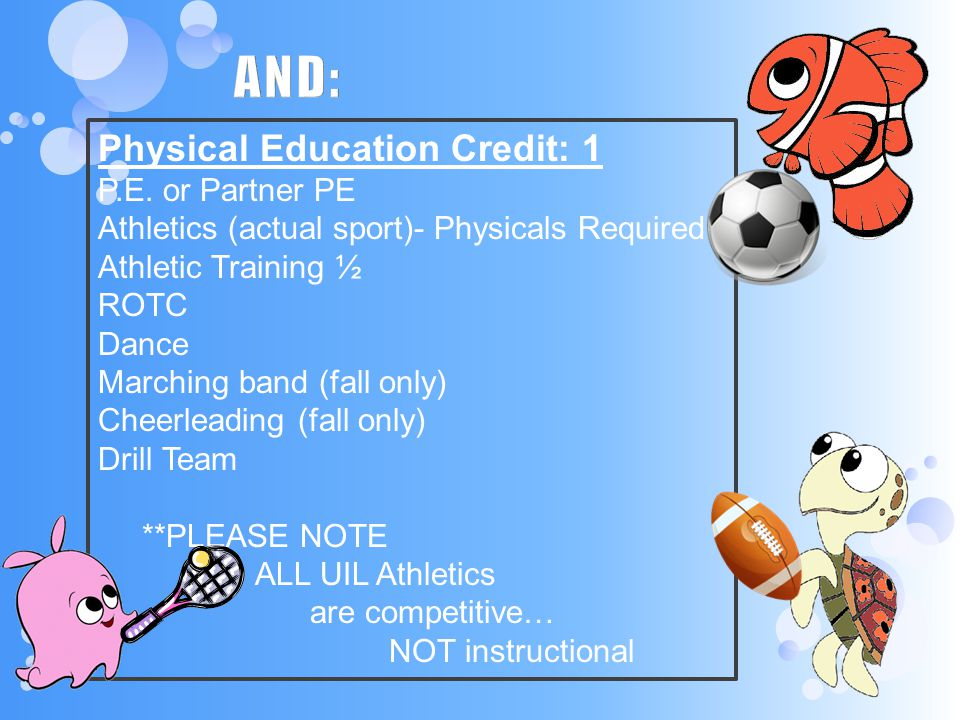 AND: Physical Education Credit: 1 P.E. or Partner PE