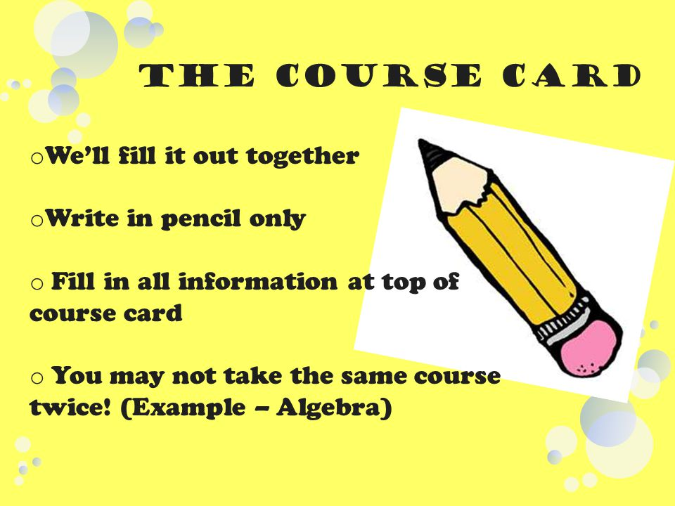 The Course Card We'll fill it out together Write in pencil only
