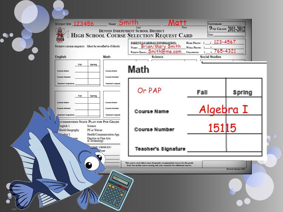 Algebra I 15115 Matt Smith Or PAP 123456 123-4567 Brian/Mary Smith