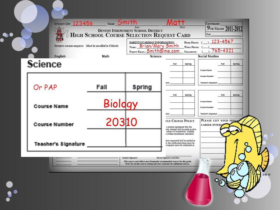 Biology 20310 Matt Smith Or PAP 123456 123-4567 Brian/Mary Smith
