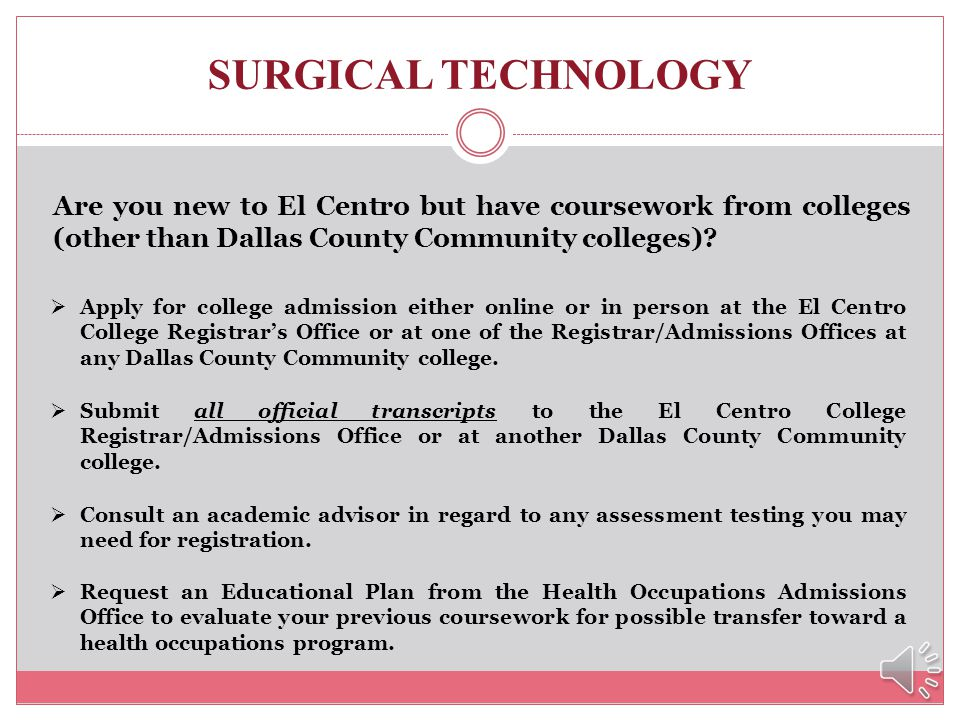 SURGICAL TECHNOLOGY Are you new to El Centro but have coursework from colleges (other than Dallas County Community colleges)