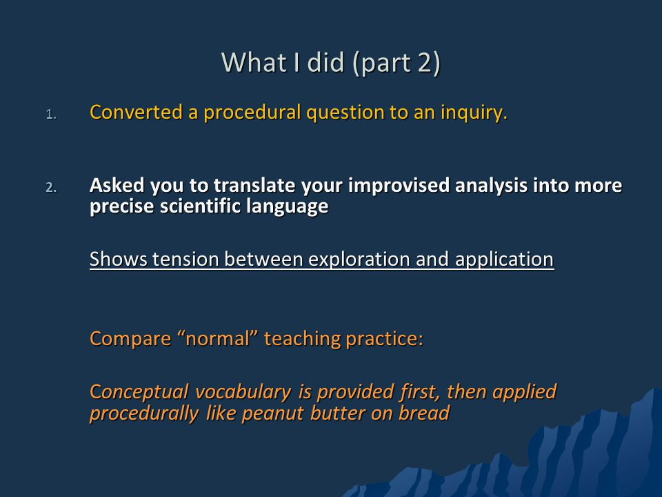 What I did (part 2) Converted a procedural question to an inquiry.