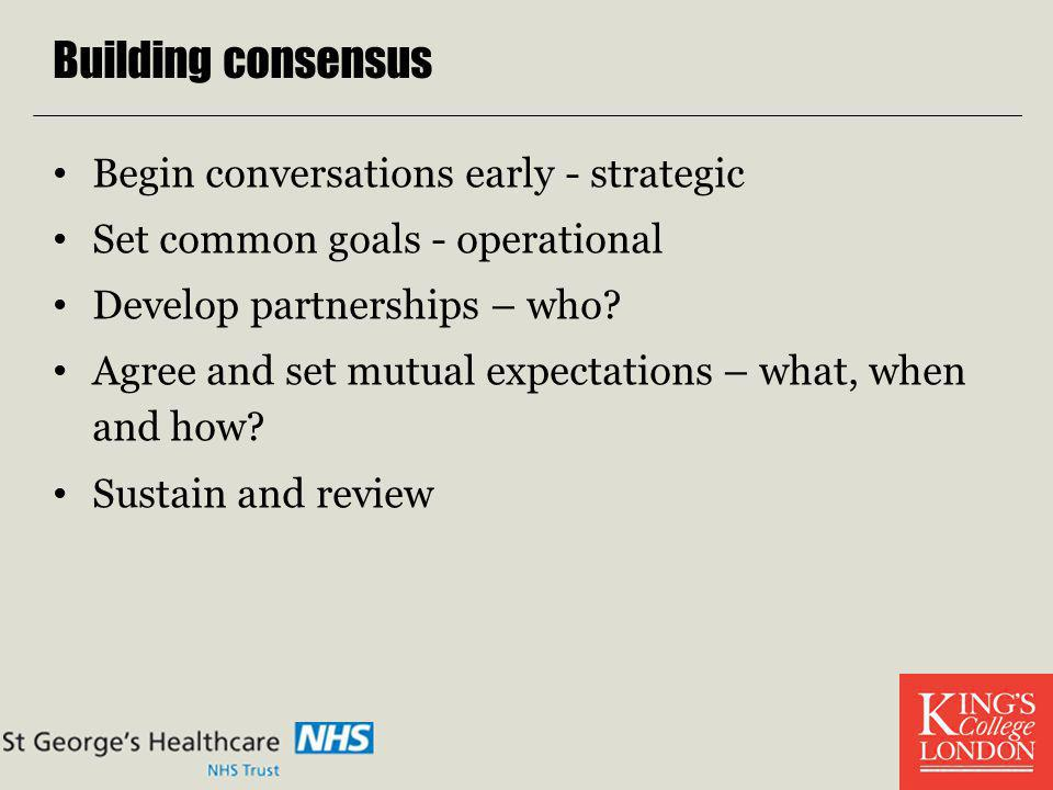 Building consensus Begin conversations early - strategic
