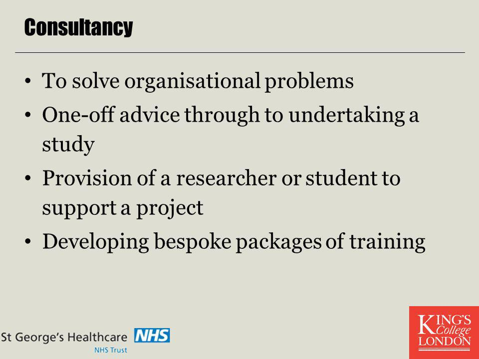 Consultancy To solve organisational problems. One-off advice through to undertaking a study.