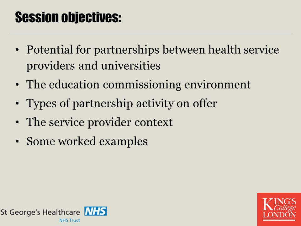 Session objectives: Potential for partnerships between health service providers and universities. The education commissioning environment.