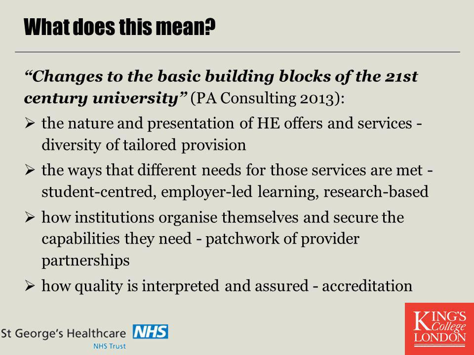 What does this mean Changes to the basic building blocks of the 21st century university (PA Consulting 2013):