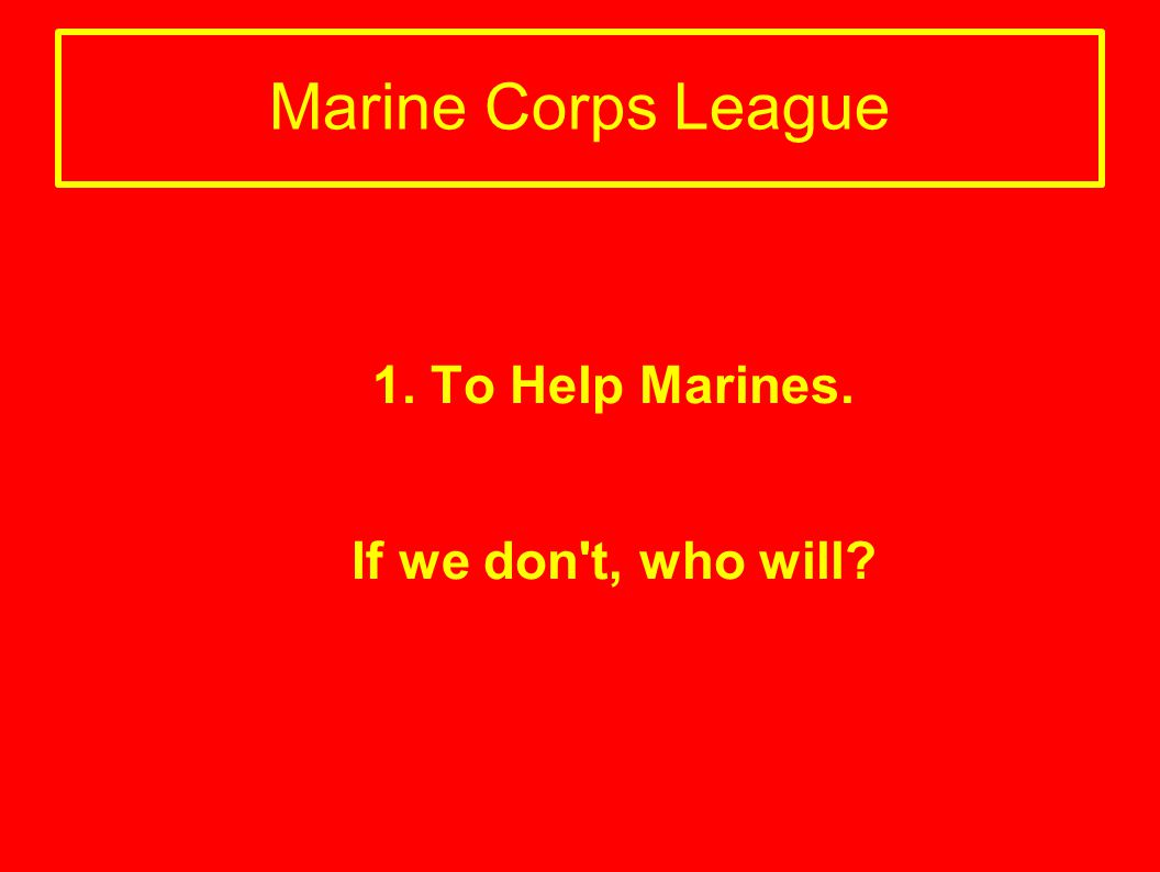 1. To Help Marines. If we don t, who will