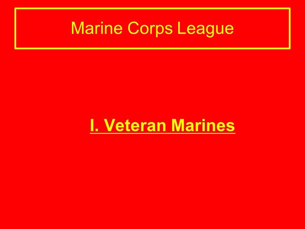 Marine Corps League I. Veteran Marines